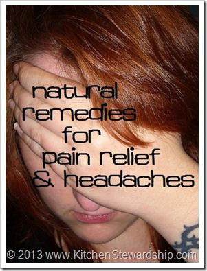 Natural home remedies for pain relief, including headaches, growing pains, earaches, and joint pain :: via Kitchen Stewardship