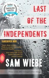 Last of the Independents by Sam Wiebe - winner of Kobo's Emerging Writer Prize for Mystery! #ReadMore #eBook #Kobo #Books #Mystery