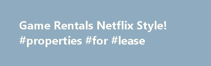 Game Rentals Netflix Style! #properties #for #lease http://renta.remmont.com/game-rentals-netflix-style-properties-for-lease/  #video game rental # Video Game Rentals Netflix Style! Are you tired of spending $60 or more on video games that suck or only get played for a few hours? Rent before you buy, and stop wasting your hard earned money ! Netflix DOES NOT rent video games but Gamefly is like Netflix for video games and you can try them out for free. With GameFly you get: Over 7,000 Titles…