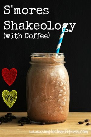 S'mores Shakeology (with Coffee) - 21 Day Fix Recipes - Clean Eating Recipes - Healthy Recipes - Dinner - Side Sides - Snacks - breakfast - beachbody weight loss www.simplecleanfitness.com