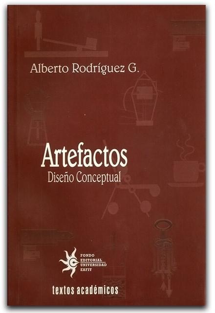 Artefactos. Diseño Conceptual– Alberto Rodríguez G.- Universidad  EAFIT    www.librosyeditores.com/tiendalemoine/diseno/1432-artefactos-diseno-conceptual.html    Editores y distribuidores