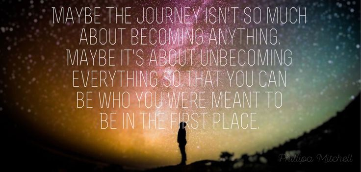 Image result for journey isnt about becoming anything quote
