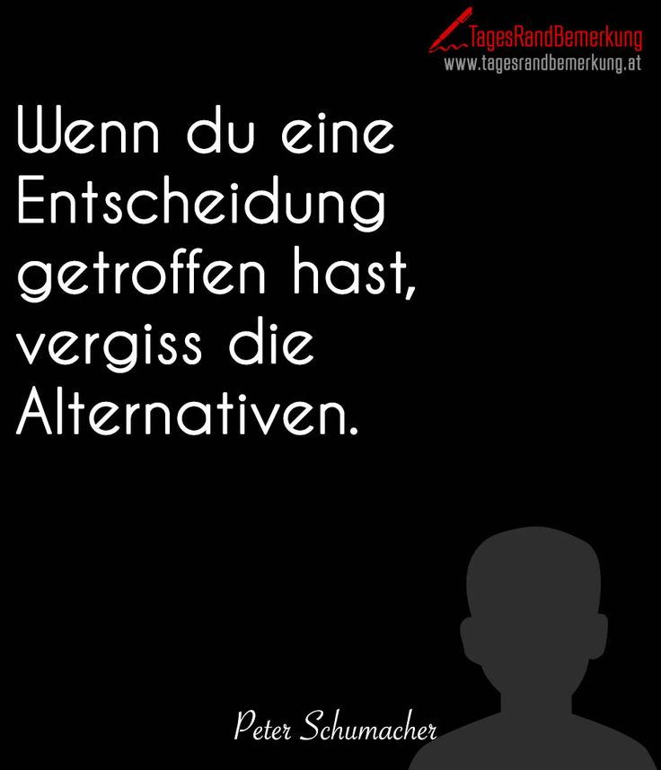Wenn du eine #Entscheidung getroffen hast, vergiss die #Alternativen. #followTRB #Zitate #Schumacher