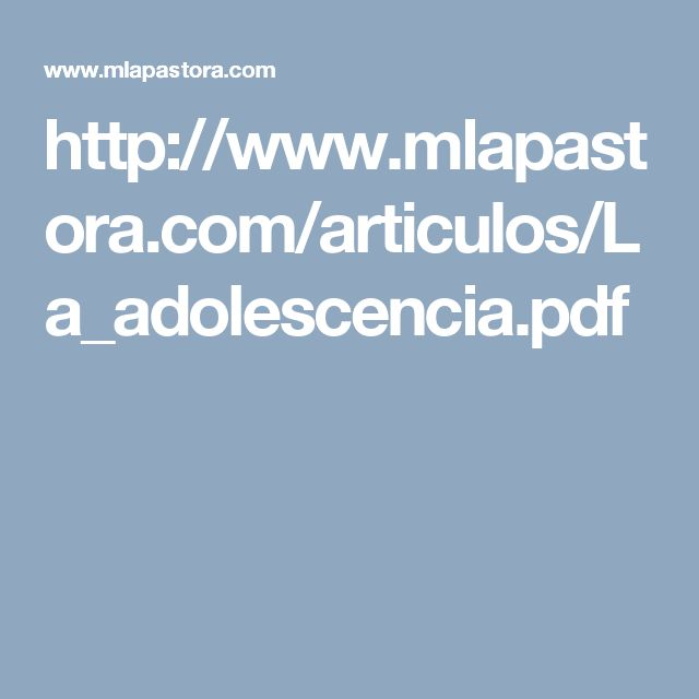 http://www.mlapastora.com/articulos/La_adolescencia.pdf