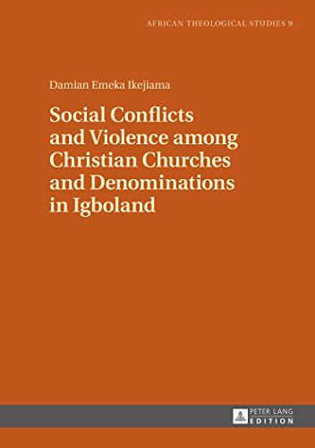 Social Conflicts and Violence among Christian Churches and Denominations in Igboland (African Theological Studies / Etudes Théologiques Afri