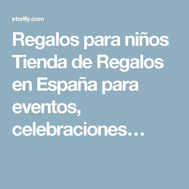 Regalos para niños Tienda de Regalos en España para eventos, celebraciones…