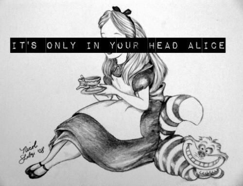 In Your Head Quotes: It's All In Your Head, Alice