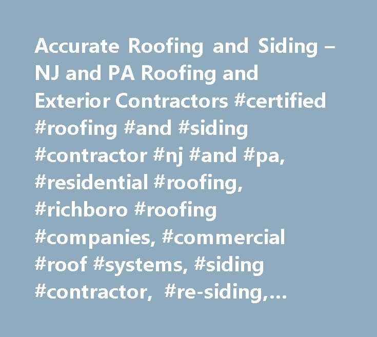 Accurate Roofing and Siding – NJ and PA Roofing and Exterior Contractors #certified #roofing #and #siding #contractor #nj #and #pa, #residential #roofing, #richboro #roofing #companies, #commercial #roof #systems, #siding #contractor, #re-siding, #insulated #siding, #accurate #roofing #and #siding #nj, #pa, #roof #replacement, #re-roofing, #roof #repair #experts, #siding #repair, #siding #shakes #and #shingles, #vertical #siding, #decorative #trim, #trim #components, #windows, #doors #trim…