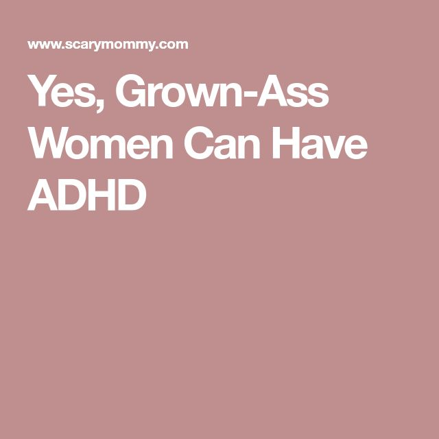 Yes, Grown-Ass Women Can Have ADHD