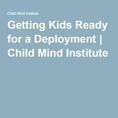 Getting Kids Ready for a Deployment | Child Mind Institute
