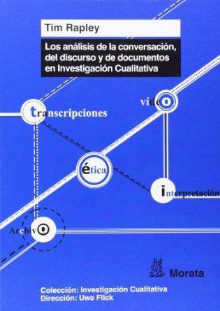 Los análisis de la conversación, del discurso y de documentos en investigación cualitativa / Tim Rapley