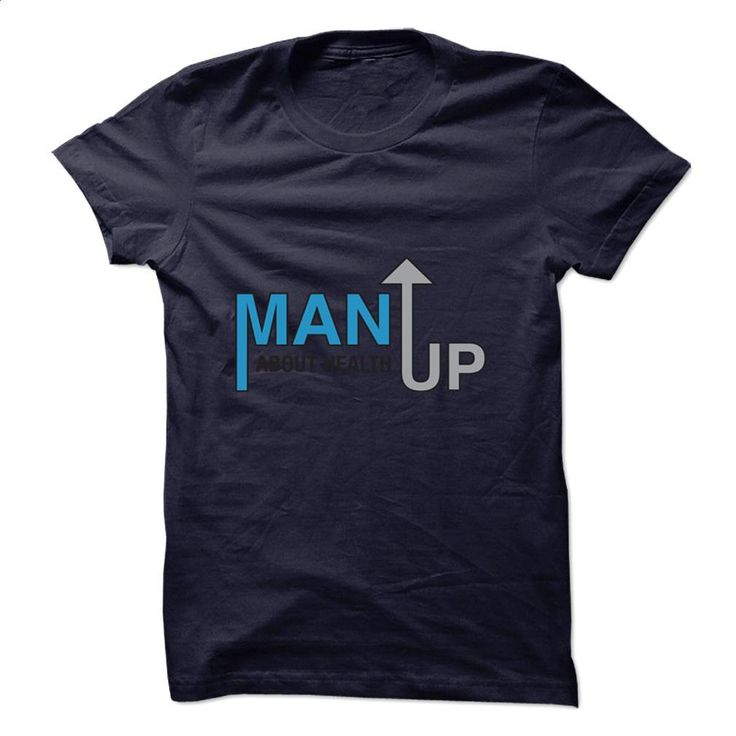 Man Up About Health  T Shirts, Hoodies, Sweatshirts - #custom shirt #crew neck…