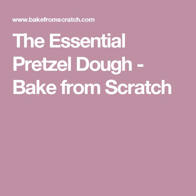The Essential Pretzel Dough - Bake from Scratch