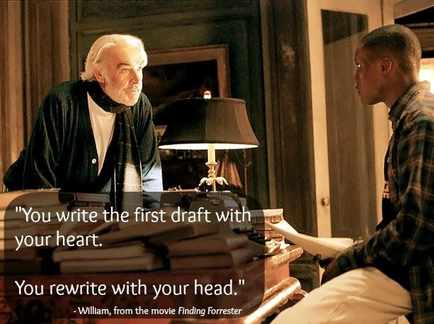 The movie, Finding Forrester, provided me with just enough quotes to reform my thoughts regarding how I write. :)