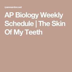 AP Biology Weekly Schedule | The Skin Of My Teeth