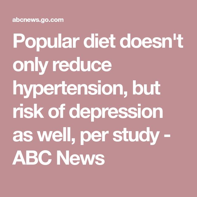 Popular diet doesn't only reduce hypertension, but risk of depression as well, per study - ABC News