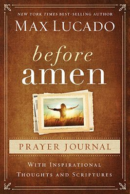 Before Amen Prayer Journal by Max Lucado