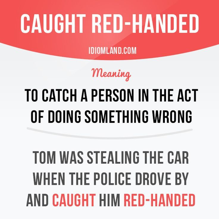 Caught red-handed!  An English idiom.