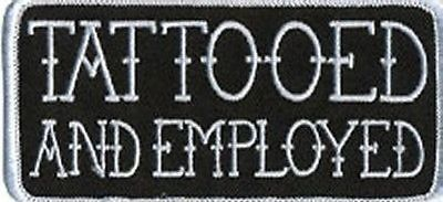TATTOOED AND EMPLOYED Funny MC New QUALITY MOTORCYCLE Biker Vest Patch! PAT-3037