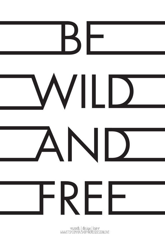 Be Wild And Free Uplifting Black White by wordsdesignlove