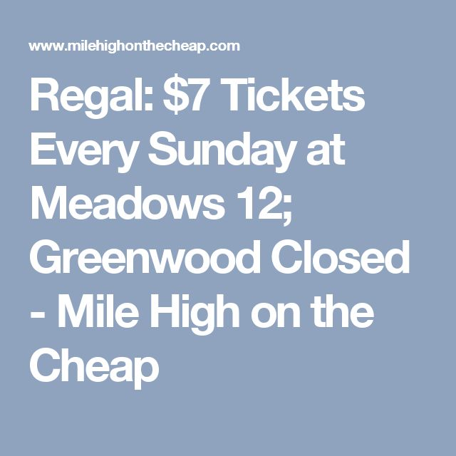 Regal: $7 Tickets Every Sunday at Meadows 12; Greenwood Closed - Mile High on the Cheap