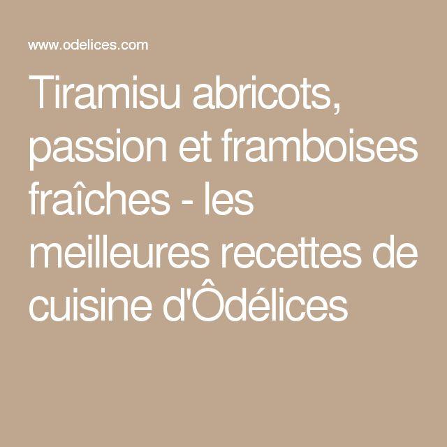Tiramisu abricots, passion et framboises fraîches - les meilleures recettes de cuisine d'Ôdélices
