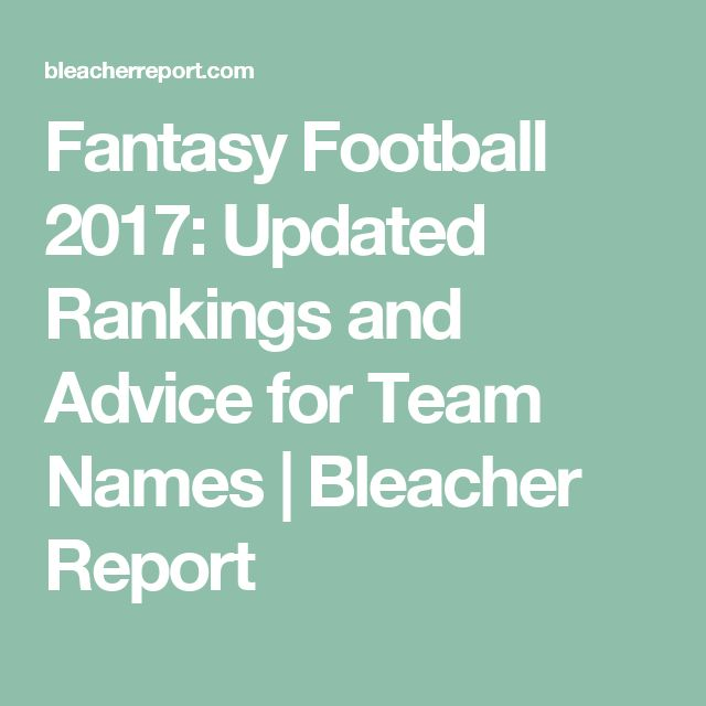 Fantasy Football 2017: Updated Rankings and Advice for Team Names | Bleacher Report
