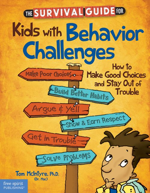 The Survival Guide for Kids with Behavior Challenges: How to Make Good Choices and Stay Out of Trouble – Information, practical strategies, and sound advice for kids who struggle with behavior challenges.