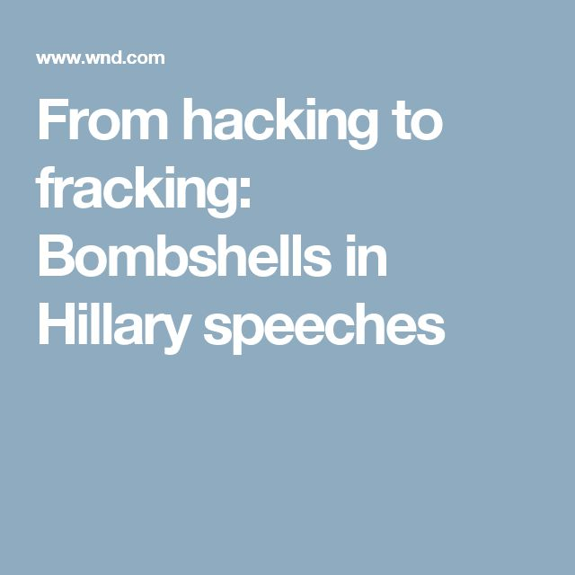From hacking to fracking: Bombshells in Hillary speeches