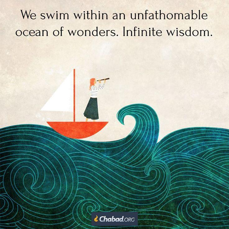 We swim within an unfathomable ocean of wonders. Infinite wisdom.