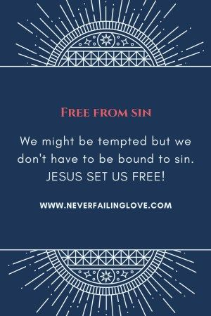 Tempted but not bound to sin. We are free from sin! Read the post to know more.
