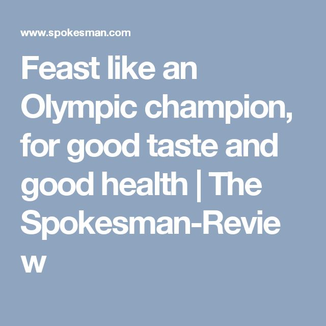 Feast like an Olympic champion, for good taste and good health  | The Spokesman-Review