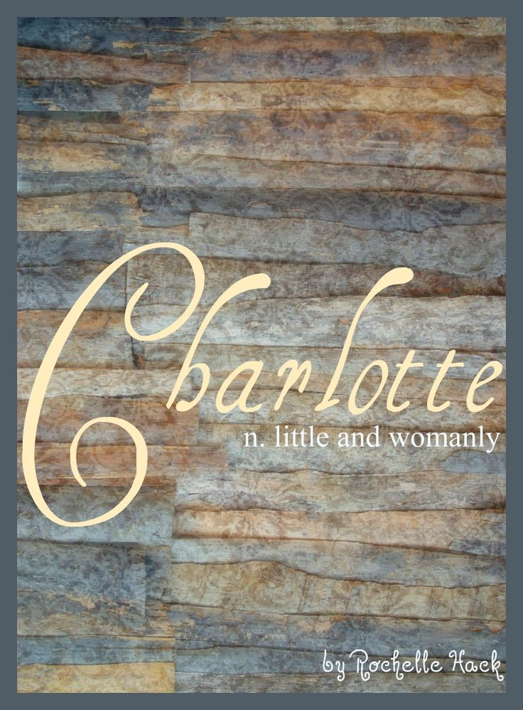 Baby Girl Name: Charlotte. Meaning: Little and Womanly. Origin: German; French; English. http://www.pinterest.com/vintagedaydream/baby-names/