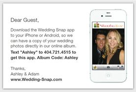 Wedding Snap: Ask guests to take pictures using their smart phones at the Wedding Snap app so you don't have to hunt them all down later.  Much easier (and cheaper and prettier) than disposable cameras!