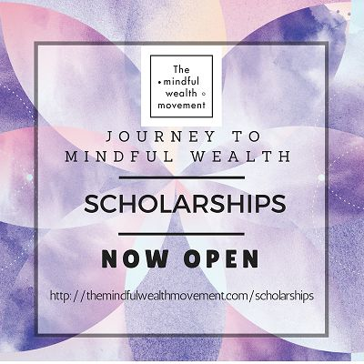 Want to build a better relationship with money? The mindful wealth movement offers scholarships to its online course to empower women to develop a conscious and purposeful relationship with money.  It is a uniquely feminine financial literacy program focused on financial well-being, incorporating traditional financial planning concepts with mindfulness, yoga and life skills.
