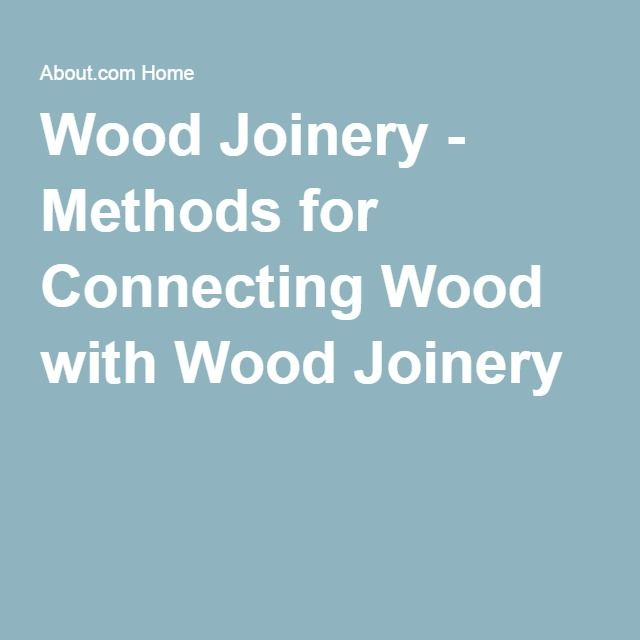 Wood Joinery - Methods for Connecting Wood with Wood Joinery