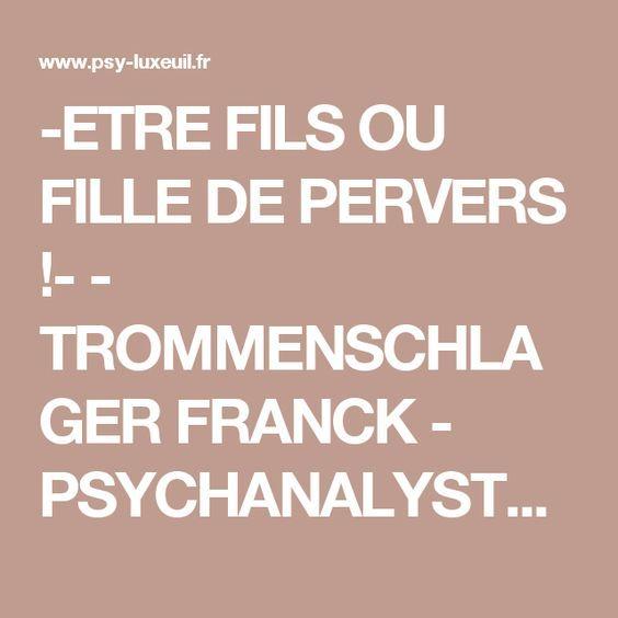 -ETRE FILS OU FILLE DE PERVERS !- - TROMMENSCHLAGER FRANCK - PSYCHANALYSTE ET PSYCHOSOCIOLOGUE A LUXEUIL LES BAINS (70) LURE VESOUL SAULX SAINT-LOUP SUR SEMOUSE SAINT-SAUVEUR - AU CABINET DE PSYCHOLOGUES 70 HAUTE SAONE