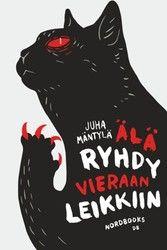 Juha Mäntylä: Älä ryhdy vieraan leikkiin, Nordbooks, 2013