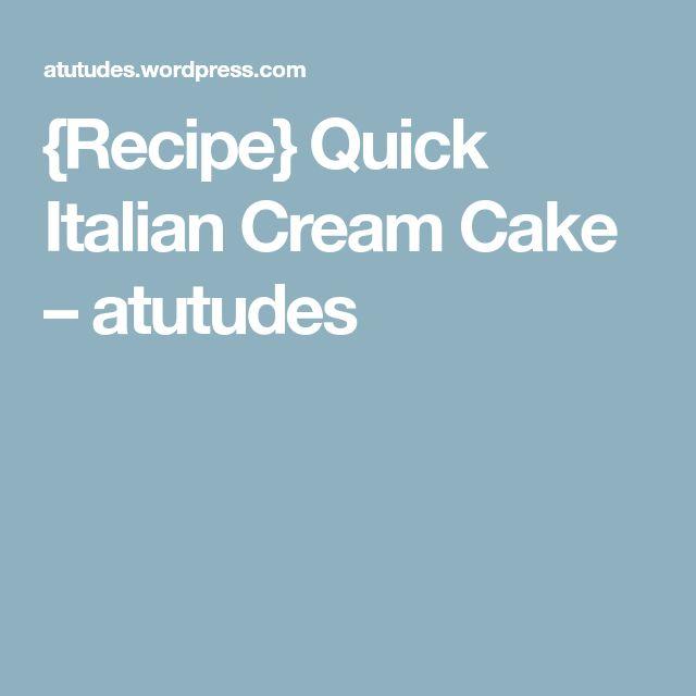 {Recipe} Quick Italian Cream Cake – atutudes