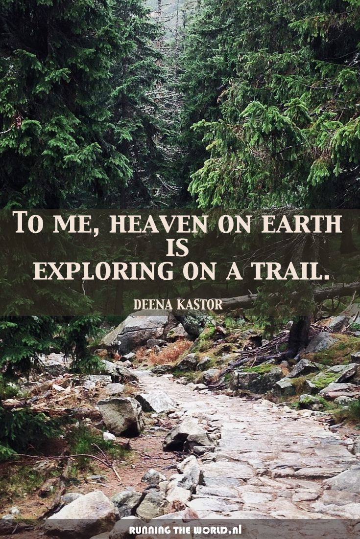 To me, heaven on earth is exploring on a trail - Deena Kastor......but I usually feel like Im going to see a snake, so Im also a nervous wreck!
