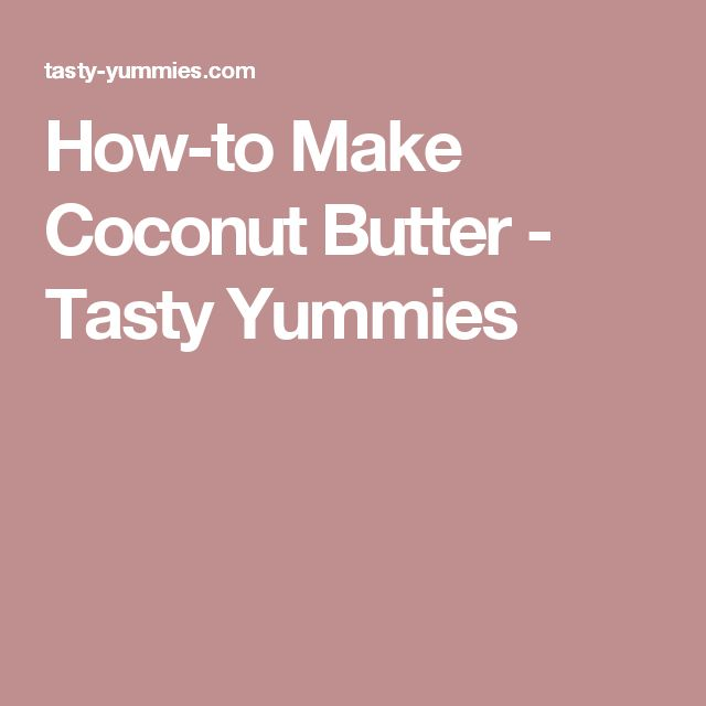 How-to Make Coconut Butter - Tasty Yummies