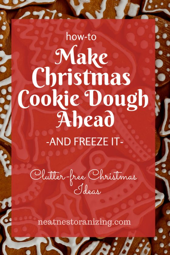 How to Make Christmas Cookie Dough Ahead and Freeze It - Neat Nest Organizing - Clutter-free Christmas Ideas                                                                                                                                                     More