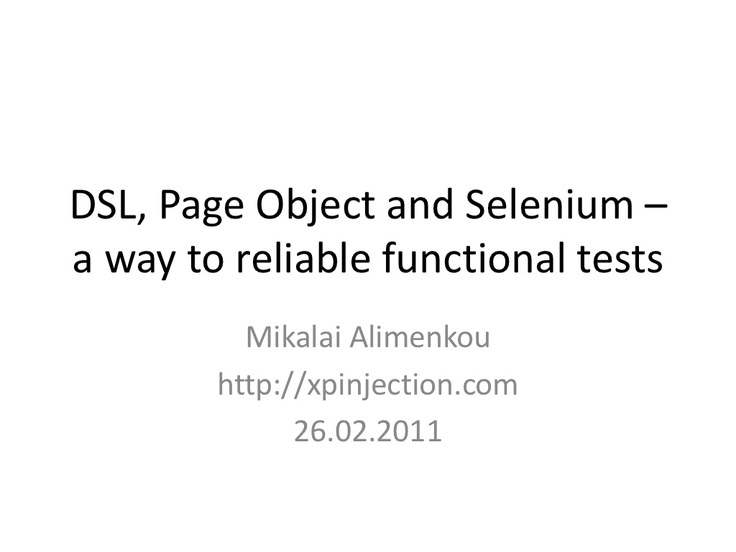 dsl-page-object-and-selenium-a-way-to-reliable-functional-tests by Mikalai Alimenkou via Slideshare