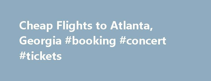Cheap Flights to Atlanta, Georgia #booking #concert #tickets http://tickets.remmont.com/cheap-flights-to-atlanta-georgia-booking-concert-tickets/  Cheap Flights to Atlanta Fly to Destinations Similar to Atlanta Atlanta Flights Visit Atlanta The capital city of Georgia is ripe with must-see attractions. Experience Atlanta to the fullest by (...Read More)