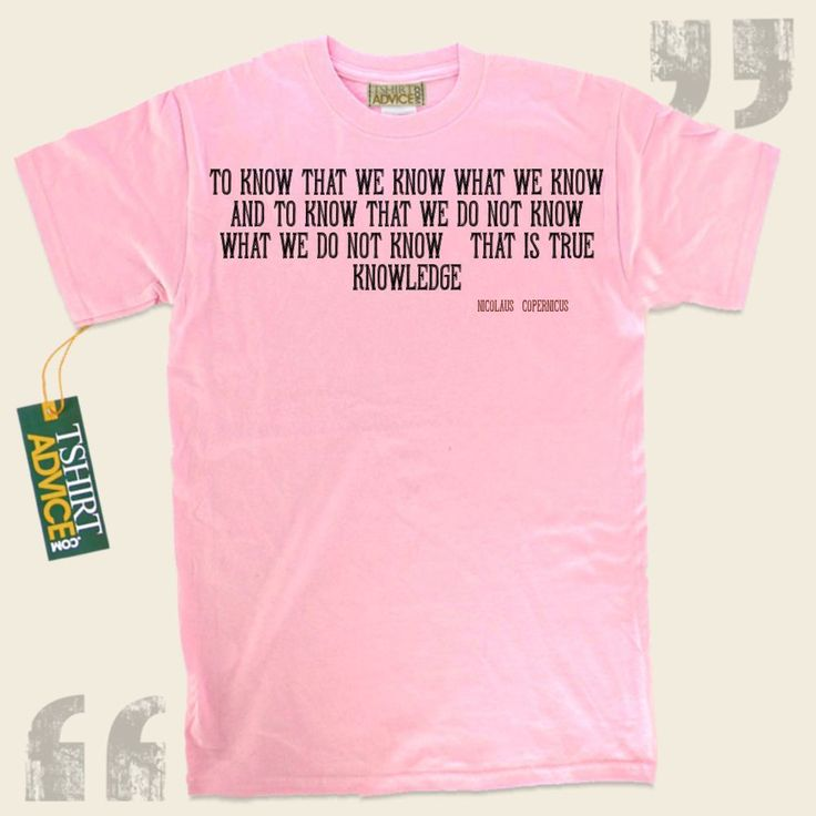 To know that we know what we know, and to know that we do not know what we do not know, that is true knowledge.-Nicolaus Copernicus This  quotation top  will never go out of style. We offer classic  quote t shirts ,  words of understanding t-shirts ,  idea tees , and also  literature t-shirts ... - http://www.tshirtadvice.com/nicolaus-copernicus-t-shirts-to-know-that-we-wisdom-tshirts/