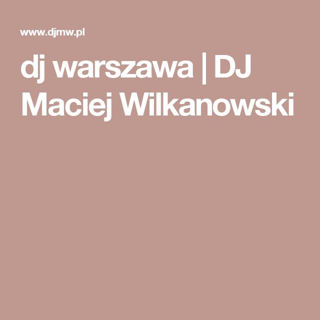 dj warszawa | DJ Maciej Wilkanowski