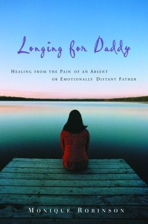 Longing for Daddy: Healing from the Pain of an Absent or Emotionally Distant Father ( this was a really good read for ladies who had crappy uninvolved dads)