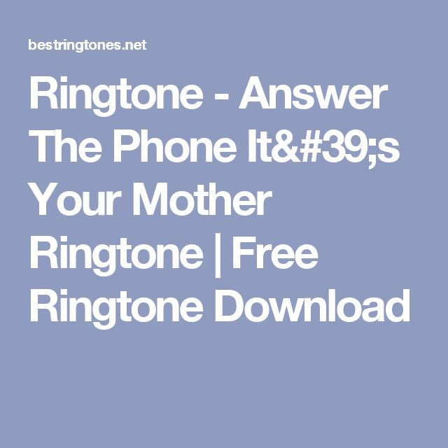 Ringtone - Answer The Phone It's Your Mother Ringtone | Free Ringtone Download