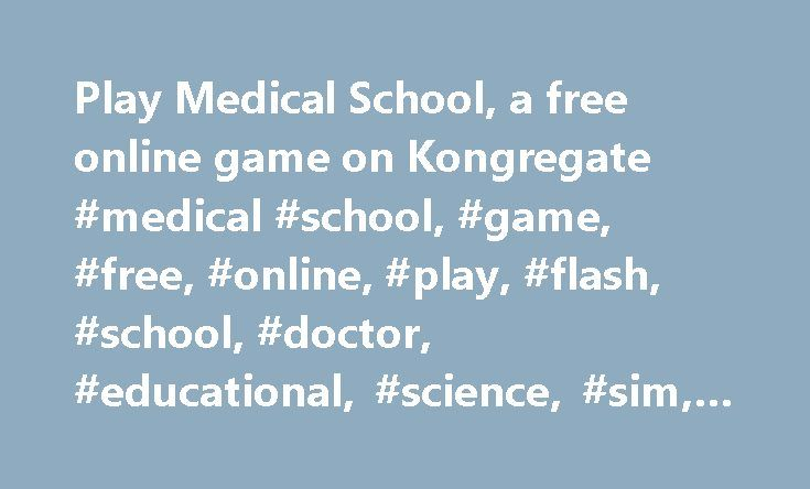 Play Medical School, a free online game on Kongregate #medical #school, #game, #free, #online, #play, #flash, #school, #doctor, #educational, #science, #sim, #puzzle http://connecticut.remmont.com/play-medical-school-a-free-online-game-on-kongregate-medical-school-game-free-online-play-flash-school-doctor-educational-science-sim-puzzle/  # We have reduced support for legacy browsers. What does this mean for me? You will always be able to play your favorite games on Kongregate. However…
