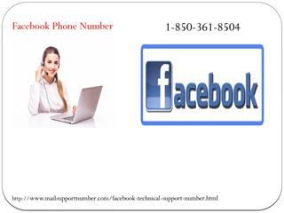 Unable To Login FB Account? Call Facebook Phone Number 1-850-361-8504Aren't you able to login your Facebook account? Is there any error you encounter while login your account? Don't worry! Our experienced techies are available 24 hours to help you out in any condition. So, ring a bell on Facebook Phone Number 1-850-361-8504 and follow our techies, it is ensured that you can easily access your Facebook account in no time. http://www.mailsupportnumber.com/facebook-technical-support-number.html